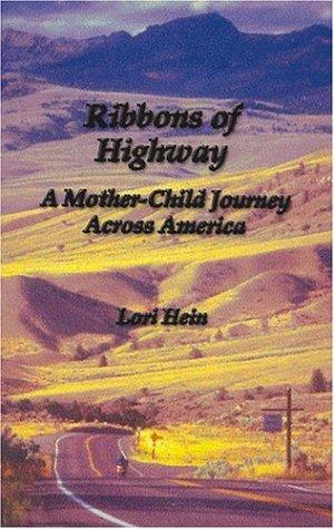 Ribbons of Highway: A Mother-Child Journey Across America, Hein, Lori
