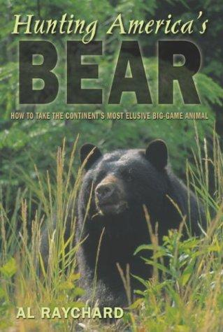 Hunting America's bear by Al Raychard