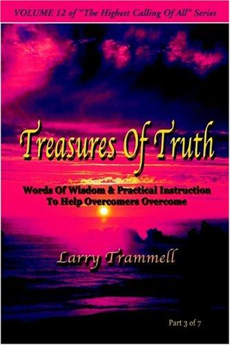 Treasures of Truth–Words of Wisdom & Practical Instruction to Help Overcomers Overcome
