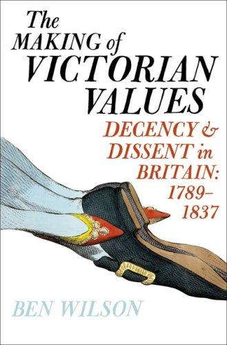 Download The Making of Victorian Values: Decency and Dissent in Britain
