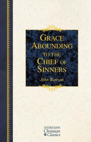 Grace Abounding to the Chief of Sinners (Hendrickson Christian Classics)
