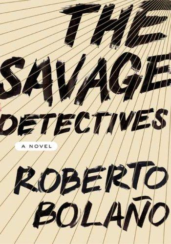 The Savage Detectives by Roberto Bolano, Roberto Bolaño