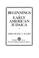 Image for Beginnings Early American Judaica: A Collection of Ten Publications, in Facsimile, Illustrative of the Religious, Communal, Cultural & Political Life of American Jewry, 1761-1845