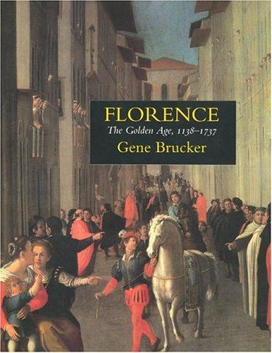 Florence: The Golden Age 1138-1737, Brucker, Gene