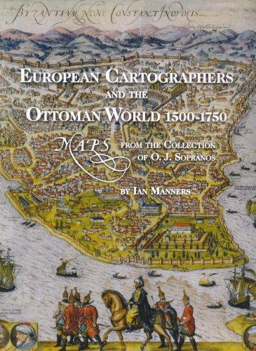 Download European Cartographers and the Ottoman World, 1500-1750