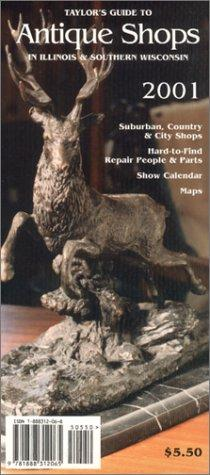 Download Taylor's Guide to Antique Shops in Illinois and Southern Wisconsin (2001 Edition)