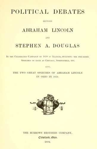 Download Political debates between Abraham Lincoln and Stephen A. Douglas, in the celebrated campaign of 1858 in Illinois