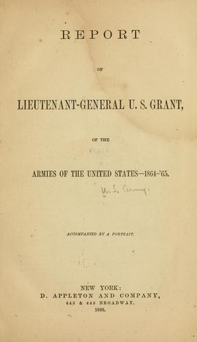 Report of Lieutenant-General U. S. Grant, of the armies of the United States–1864-'65.