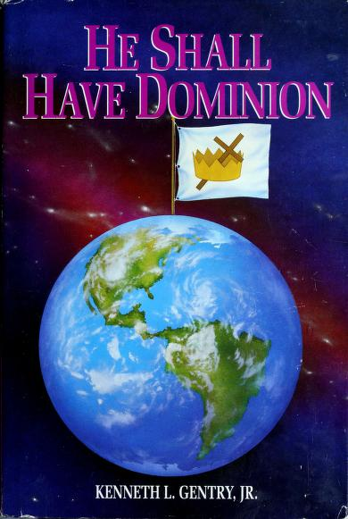 He shall have dominion by Kenneth L. Gentry, Jr.