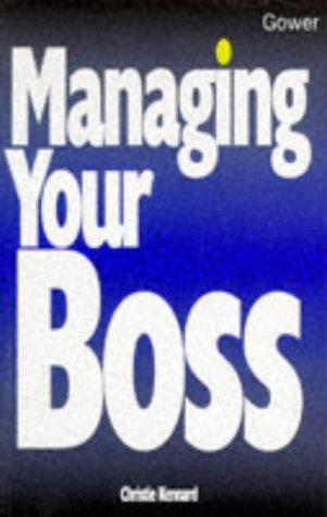 Managing Your Boss (Business Skills) by Christie Kennard