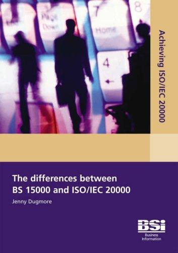 Achieving ISO/IEC 20000 - The Differences Between BS 15000 and ISO/IEC 20000 by Jenny Dugmore