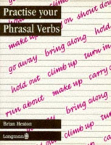 Practise Your Phrasal Verbs (PRYR) by Brian Heaton