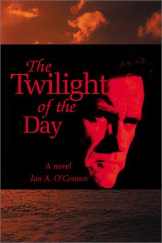 The Twilight of the Day by Ian A. O'Connor