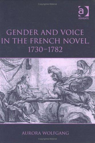 Gender and Voice in the French Novel, 1730-1782 by Aurora Wolfgang
