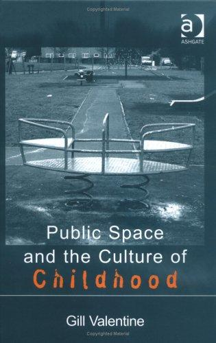 Public Space and the Culture of Childhood by Gill Valentine