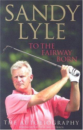 To the Fairway Born by Sandy Lyle