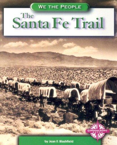 The Santa Fe Trail (We the People: Expansion and Reform) by Jean F. Blashfield