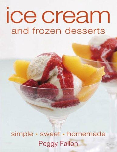 Ice Cream and Frozen Desserts by Peggy Fallon
