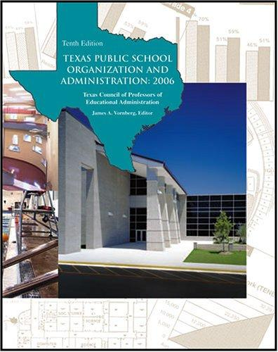 TEXAS PUBLIC SCHOOL ORGANIZATION AND ADMINISTRATION: 2006 by James A. Vornberg
