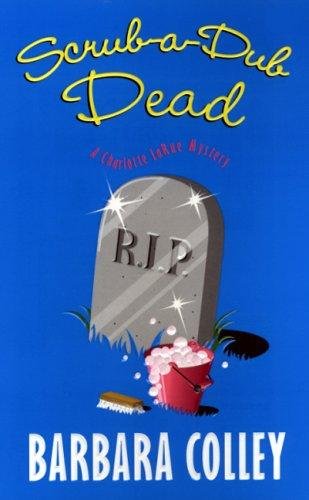 Scrub a Dub Dead (Charlotte LaRue Mysteries) by Barbara Colley