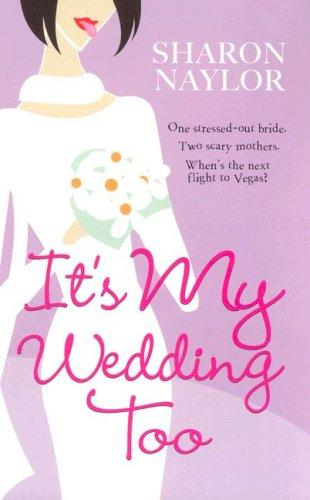 It's My Wedding Too by Sharon Naylor