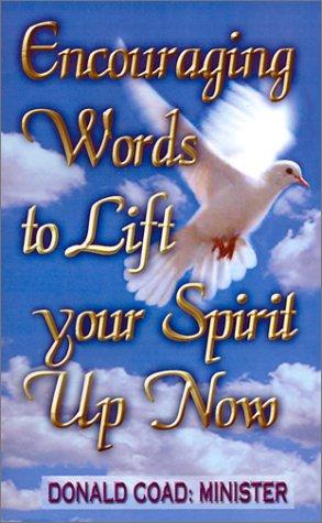 Encouraging Words to Lift Your Spirit Up Now by Donald Coad: Minister
