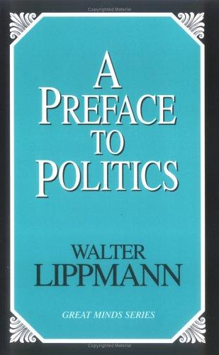 A Preface To Politics (Great Minds) by Walter Lippmann