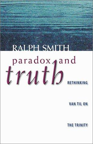 Paradox and Truth: Rethinking Van Til on Trinity by Smith, Ralph