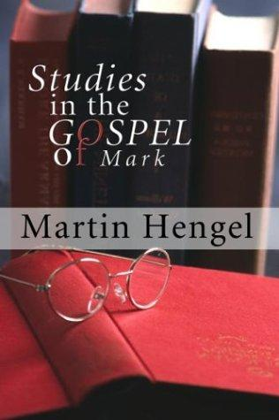Studies in the Gospel of Mark by Martin Hengel
