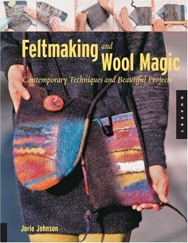 Image 0 of Feltmaking and Wool Magic: Contemporary Techniques and Beautiful Projects