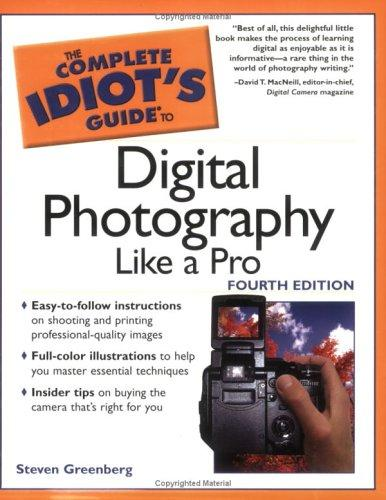 The Complete Idiot's Guide to Digital Photography Like A Pro, 4E (The Complete Idiot's Guide) by Steven  Greenberg, Bob Shell