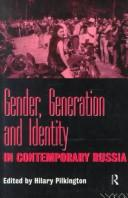 Gender, generation and identity in contemporary Russia by edited by Hilary Pilkington.