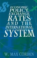 Economic policy, exchange rates, and the international system by W. M. Corden