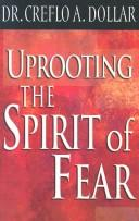 Uprooting the spirit of fear by Creflo A. Dollar