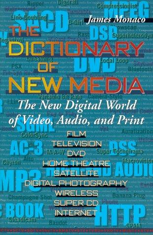 The Dictionary of New Media by Monaco, James.
