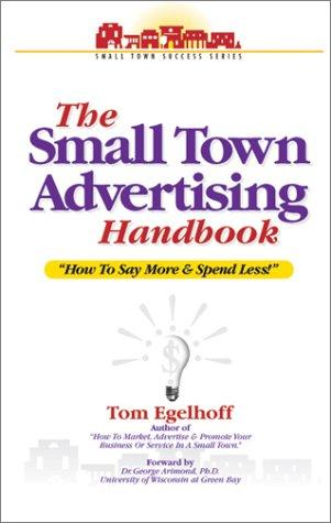 The Small Town Advertising Handbook by Tom Egelhoff