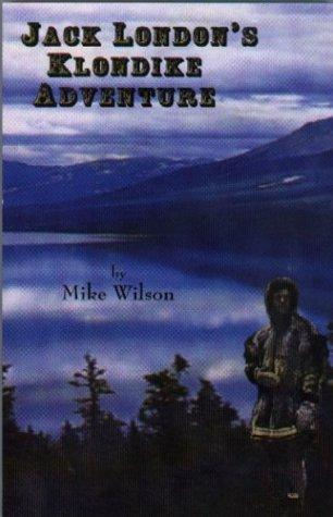 Jack London's Klondike Adventure by Mike Wilson