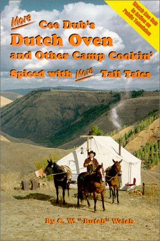 More Cee Dub's Dutch Oven and Other Camp Cookin' by C. W Welch