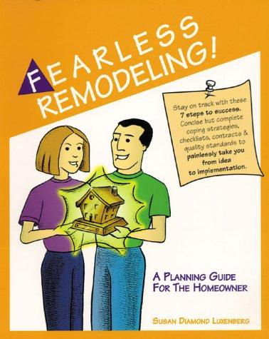 Fearless Remodeling! A Planning Guide for the Homeowner by Susan Diamond Luxenberg