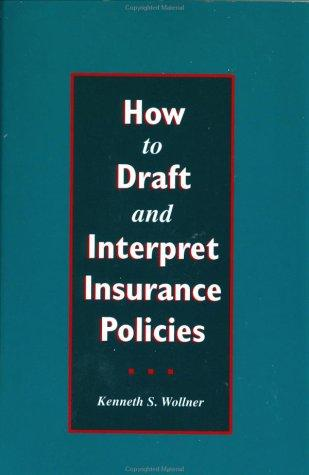 How to Draft and Interpret Insurance Policies by Kenneth S Wollner