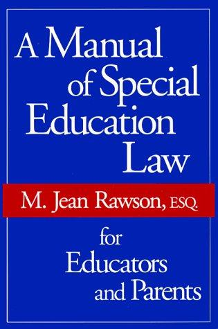 A Manual of Special Education Law for Educators and Parents by M. Jean Rawson