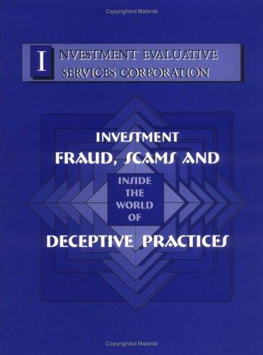 Inside the world of investment fraud, scams, and deceptive practices by David L. Boccagna