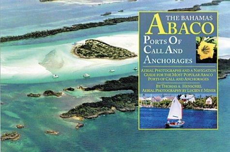 The Bahamas-Abaco Ports of Call and Anchorages by Tom Henschel