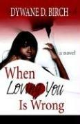 When Loving You Is Wrong by Dywane, D Birch