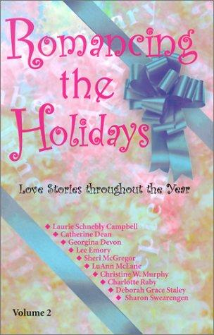 Romancing the Holidays Volume Two (Romancing the Holidays) by Laurie Schnebly Campbell, Catherine Dean, Georgina Devon, Lee Emory, Sheri McGregor, Luann McLane, Christine W. Murphy, Charlotte Raby, Deborah Grace Staley, Sharon Swearengen