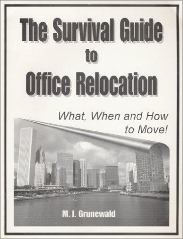 The Survival Guide to Office Relocation by M J Grunewald