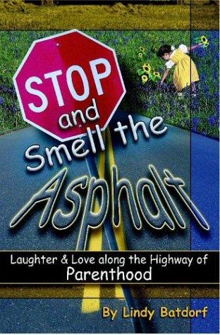 Stop and Smell the Asphalt by Lindy Batdorf