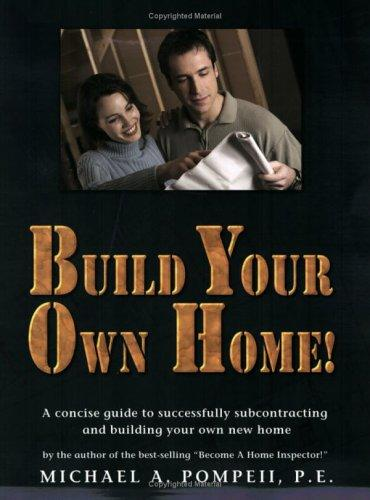 Build Your Own Home! by Michael A. Pompeii