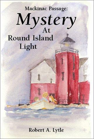 Mystery at Round Island Light by Robert A. Lytle