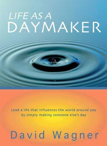 Life As A Daymaker by David Wagner